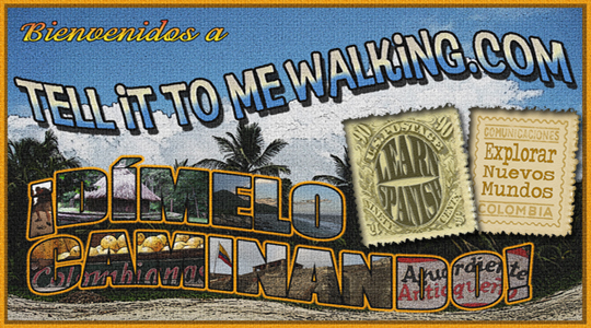 TellittomeWalking.com: Learn Spanish⎮Travel Latin America⎮ Explore New Worlds