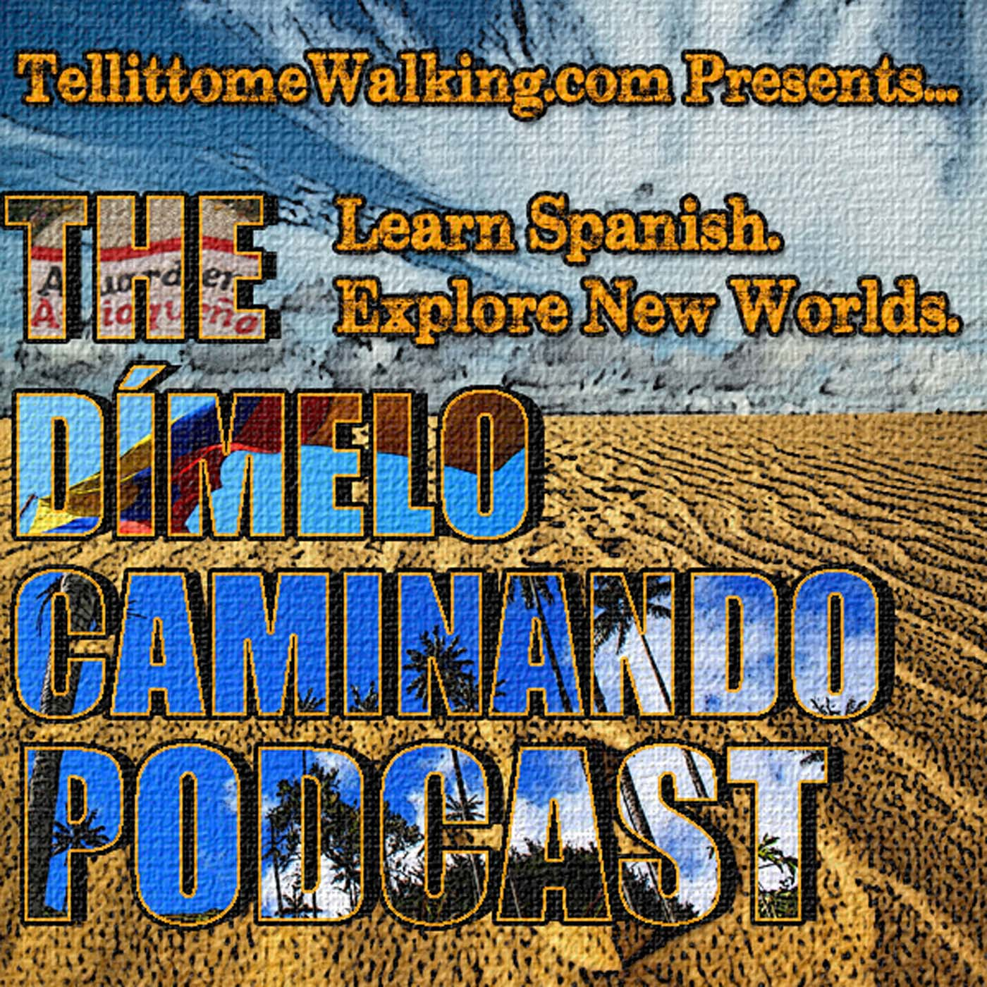 Dímelo Caminando Spanish Podcast: Travel Latin America⎮Learn Spanish⎮ Explore New Worlds